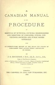 Cover of: A Canadian manual on the procedure at meetings of municipal councils, shareholders and directors of companies, synods, conventions, societies and public bodies generally, with an introductory review of the rules and usages of Parliament that govern public assemblies in Canada | Bourinot, John George Sir