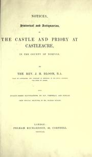 Cover of: Notices, historical and antiquarian of the castle and priory at Castleacre, in the county of Norfolk | John Hague Bloom