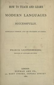 Cover of: How to teach and learn modern languages successfully, especially French, and its teaching at school | Francis Lichtenberger