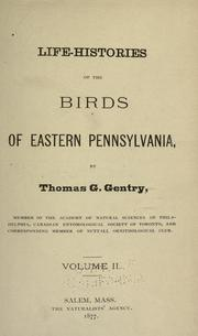 Cover of: Life-histories of the birds of eastern Pennsylvania | Thomas G. Gentry