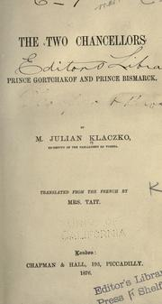 Cover of: The two chancellors, Prince Gortchakof and Prince Bismarck by Julian Klaczko