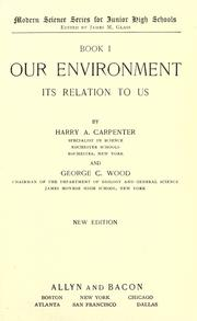 Cover of: Our environment, its relation to us | Harry A. Carpenter