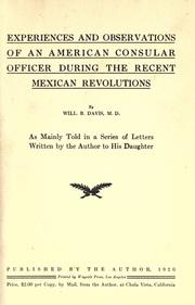 Cover of: Experiences and observations of an American consular officer during the recent Mexican revolutions by William Brownlee Davis