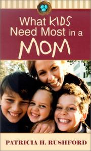 Cover of: What Kids Need Most in a Mom by Patricia H. Rushford