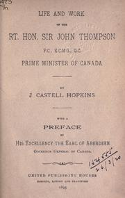 Cover of: Life and work of the Rt. Hon. Sir John Thompson, P.C., K.C.M.G., Q.C., Prime Minister of Canada | J. Castell Hopkins