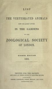 Cover of: List of the vertebrated animals now or lately living in the gardens of the Zoological Society of London | London Zoo (London, England)