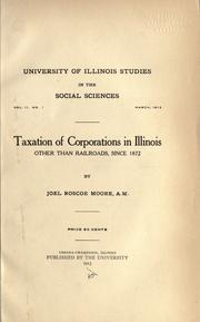 Cover of: Taxation of corporations in Illinois other than railroads, since 1872 | Joel Roscoe Moore