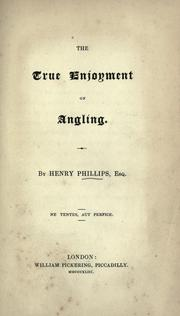 Cover of: The true enjoyment of angling by Phillips, Henry
