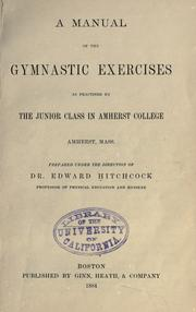 Cover of: A manual of the gymnastic exercises as practised by the junior class in Amherst college, Amherst, Mass | Hitchcock, Edward