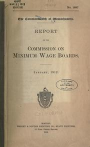 Cover of: Report of the Commission on minimum wage boards by Massachusetts. Commission on Minimum Wage Boards.