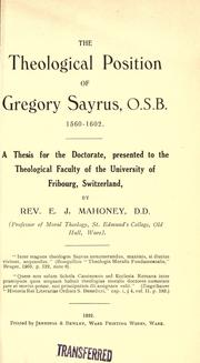Cover of: The theological position of Gregory Sayrus, O.S.B., 1560-1602 | Edward Joseph Mahoney