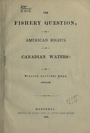 Cover of: The fishery question, or, American rights in Canadian waters | William Warren Hastings Kerr