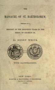 Cover of: The massacre of St. Bartholomew by White, Henry