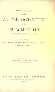 Cover of: Selections from the autobiography of the Rev. William Gill, being chiefly a record of his life as a missionary in the South Sea Islands | William Wyatt Gill