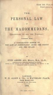 Cover of: The personal law of the Mahommedans, according to all the schools; together with a comparative sketch of the law of inheritance among the Sunis and the Shiahs | Ali, Syed Ameer
