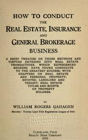 Cover of: How to conduct the real estate, insurance and general brokerage business | William Rogers Gahagen