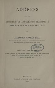 Cover of: Address upon the condition of articulation teaching in American schools for the deaf | Alexander Graham Bell