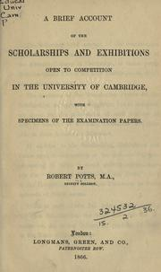 Cover of: A brief account of the scholarships and exhibitions open to competition in the University of Cambridge | Potts, Robert
