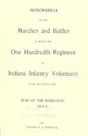 Cover of: Memorabilia of the marches and battles in which the One Hundredth Regiment of Indiana Infantry Volunteers took an active part | Eli J. Sherlock