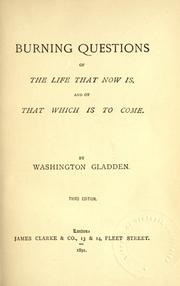 Cover of: Burning questions of the life that now is, and that which is to come | Washington Gladden