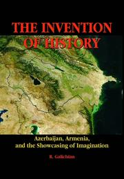 Cover of: The Invention of History. Azerbaijan, Armenia, and the Showcasing of Imagination | Rouben Galichian