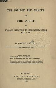 Cover of: The college, the market, and the court | Caroline Wells Healey Dall