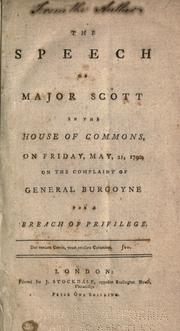 Cover of: The speech of Major Scott in the House of commons, on Friday, May 21, 1790, on the complaint of General Burgoyne for a breach of privilege | Scott Major