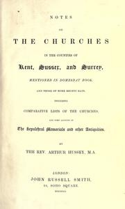 Notes on the churches in the counties of Kent, Sussex, and Surrey, mentioned in Domesday book, and those of more recent date