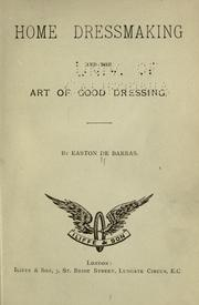 Cover of: Home dressmaking and the art of good dressing by Easton De Barras