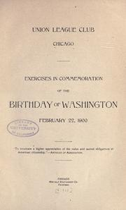 Cover of: Exercises in commemoration of the birthday of Washington, February 22, 1900 by Union League Club of Chicago.