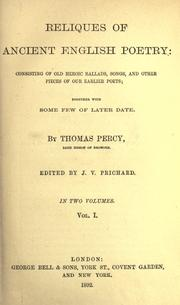 Cover of: Reliques of Ancient English poetry, consisting of old heroic ballads, songs and other pieces of our earlierpoets together with some few of later date | Thomas Percy