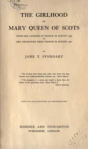 Cover of: The girlhood of Mary queen of Scots from her landing in France in August 1548 to her departure from France in August 1561 | Jane T. Stoddart