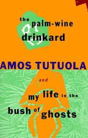 Cover of: The palm-wine drinkard ; and, My life in the bush of ghosts by Amos Tutuola