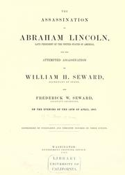 Cover of: The assassination of Abraham Lincoln ... and the attempted assassination of William H. Seward, Secretary of State, and Frederick W. Seward, Assistant Secretary, on the evening of the 14th of April, 1865 | United States. Department of State.