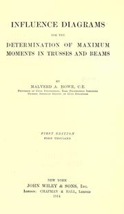 Cover of: Influence diagrams for the determination of maximum moments in trusses and beams | Malverd A. Howe