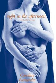 Cover of: Night in the afternoon and other erotica by Caroline Lamarche