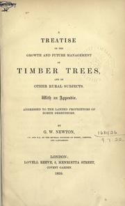 Cover of: A treatise on the growth and future management of timber trees, and on other rural subjects by George William Newton