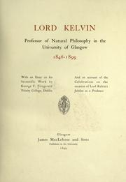 Cover of: Lord Kelvin, professor of natural philosophy in the University of Glasgow, 1846-1899 | George F. Fitzgerald