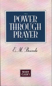 Cover of: Power Through Prayer (Moody Classics) | E Bounds