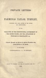 Cover of: Private letters of Parmenas Taylor Turnley (together with some letters of his father and grandfather) on the character of the constitutional government of the United States, and the antagonism of Puritans to Christianity, &c | Parmenas Taylor Turnley