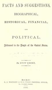 Cover of: Facts and suggestions, biographical, historical, financial and political by Duff Green