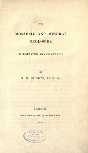Cover of: The Mosaical and mineral geologies, illustrated and compared by W. Mullinger Higgins