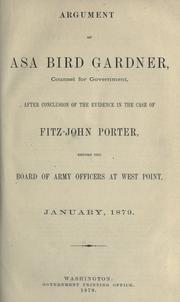 Cover of: Argument of Asa Bird Gardner, counsel for government, after conclusion of the evidence in the case of Fitz-John Porter before the Board of Army officers at West Point, January, 1879 | Gardiner, Asa Bird