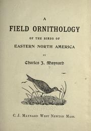 Cover of: A field ornithology of the birds of eastern North America by C. J. Maynard