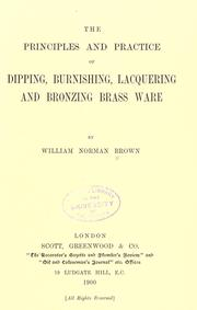 Cover of: The principles and practice of dipping, burnishing, lacquering and bronzing brass ware | Brown, William Norman.