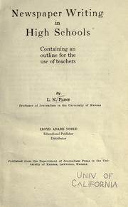 Cover of: Newspaper writing in high schools, containing an outline for the use of teachers | Leon Nelson Flint