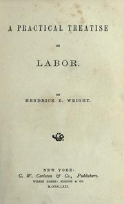 Cover of: A practical treatise on labor | Hendrick B. Wright