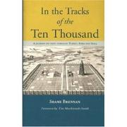 Cover of: IN THE TRACKS OF THE TEN THOUSAND: A JOURNEY ON FOOT THROUGH TURKEY, SYRIA AND IRAQ | SHANE BRENNAN