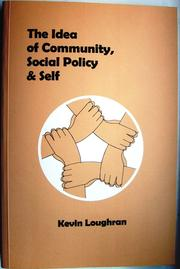 Cover of: The idea of community, social policy and self by Kevin Loughran