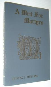 Cover of: A writ for martyrs by Eustace Clarence Mullins, Eustace Mullins